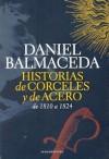 Historias de Corceles y de Acero de 1810 a 1824 - Daniel Balmaceda