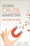 Global Cause Marketing: Future Proof Your Brand - Robert Gordon, Peter Hirsch