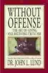 Without Offense: The Art of Giving and Receiving Criticism - John Lewis Lund