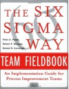 The Six SIGMA Way Team Fieldbook: An Implementation Guide for Process Improvement Teams - Peter S. Pande, Roland R. Cavanagh, Robert P. Neuman