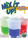 Mix It Up! Solution or Mixture? - Tracy Nelson Maurer