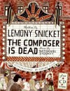 The Composer Is Dead - Lemony Snicket, Carson Ellis