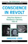 Conscience In Revolt: Sixty-four Stories Of Resistance In Germany, 1933-45 - Annedore Leber, Karl Dietrich Bracher