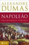 Napoleão: Uma Biografia Literária - André Telles, Alexandre Dumas