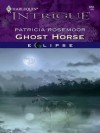 Ghost Horse (Eclipse) (Harlequin Intrigue #858) - Patricia Rosemoor