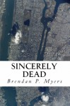 Sincerely Dead - Brendan P. Myers