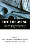 Off the Menu: Asian and Asian North American Women's Religion and Theology - Rita Nakashima Brock, Pui-Lan Kwok