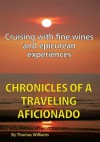 Chronicles of a Traveling Aficionado: Cruising with fine wines and epicurean experiences - Thomas Williams