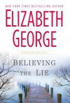 Believing the Lie (Inspector Lynley, #17) - Elizabeth George