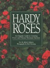 Hardy Roses: An Organic Guide to Growing Frost- And Disease-Resistant Varieties - Robert A. Osborne, Beth Powning