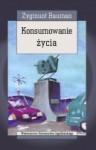 Konsumowanie życia - Zygmunt Bauman