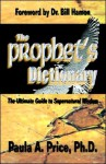 The Prophet's Dictionary: The Ultimate Guide to Supernatural Wisdom - Paula A. Price