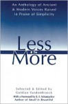 Less Is More: An Anthology of Ancient & Modern Voices Raised in Praise of Simplicity - Goldian VandenBroeck, E.F. Schumacher