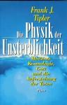 Die Physik Der Unsterblichkeit. Moderne Kosmologie, Gott Und Die Auferstehung Der Toten - Frank J. Tipler