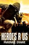 Heroes R Us - Mainak Dhar