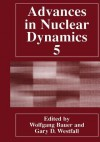 Advances in Nuclear Dynamics 5 - Wolfgang Bauer, Gary D Westfall