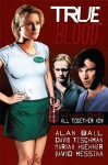 True Blood Volume 1: All Together Now - David Messina, Joe Corroney, Alan Ball, David Tischman, Mariah Huehner, J. Scott Campbell, Andrew Currie