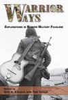 Warrior Ways: Explorations in Modern Military Folklore - Tad Tuleja