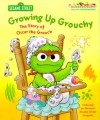 Growing Up Grouchy: The Story of Oscar the Grouch - Michaela Muntean