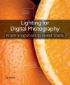 Lighting for Digital Photography: From Snapshots to Great Shots (Using Flash and Natural Light for Portrait, Still Life, Action, and Product Photography) - Syl Arena