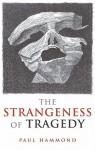 The Strangeness of Tragedy - Paul Hammond