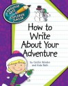 How to Write About Your Adventure (Language Arts Explorer Junior) - Cecilia Minden, Kate Roth