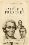 The Faithful Preacher: Recapturing the Vision of Three Pioniering African-American Pastors - Thabiti M. Anyabwile, John Piper