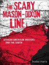 The Scary Mason-Dixon Line: African American Writers and the South (Southern Literary Studies) - Trudier Harris