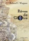 Rêves de Gloire - Roland C. Wagner