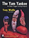 The Yam Yankee & Other Veggie Carving Projects - Tom Wolfe, Douglas Congdon-Martin