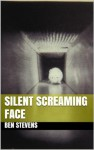 Silent Screaming Face - Ben Stevens
