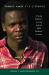 Taking Away the Distance: A Young Orphan's Journey and the AIDS Epidemic in Africa Crusade to Unite Children Orphaned by the Epidemic - Miles Roston, Desmond Tutu