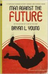 Man Against the Future: 17 Topflight Science Fiction, Fantasy, and Horror Yarns. - Bryan Young
