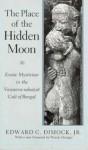 The Place of the Hidden Moon: Erotic Mysticism in the Vaisnava-Sahajiya Cult of Bengal - Edward C. Dimock Jr.