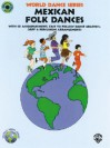 Mexican Folk Dances [With CD (Audio)] - Debbie Cavalier