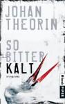 So bitterkalt: Kriminalroman - Johan Theorin, Susanne Dahmann