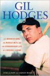 Gil Hodges: The Brooklyn Bums, the Miracle Mets, and the Extraordinary Life of a Baseball Legend - Tom Clavin, Danny Peary