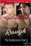 Some Like it Rough (The Gentlemen's Club, #2) - Gale Stanley