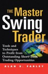 The Master Swing Trader: Tools and Techniques to Profit from Outstanding Short-Term Trading Opportunities - Alan S. Farley