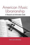 American Music Librarianship: A Research and Information Guide - Carol June Bradley