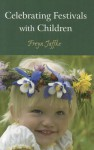 Celebrating Festivals with Children - Freya Jaffke, Matthew Barton