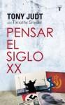 Pensar el siglo XX (Spanish Edition) - Tony Judt, Timothy Snyder