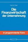 Die Finanzwirtschaft Der Unternehmung - Eberhard Witte
