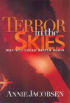 Terror in the Skies: Why 9/11 Could Happen Again - Annie Jacobsen