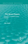 The Great Powers (Routledge Revivals): Essays in Twentieth Century Politics: Volume 14 - Max Beloff