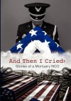 And Then I Cried: Stories of a Mortuary Nco - Justin Jordan