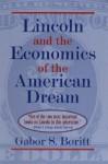 Lincoln and the Economics of the American Dream - Gabor S. Boritt