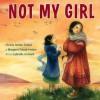 Not My Girl - Christy Jordan-Fenton, Margaret Pokiak-Fenton, Gabrielle Grimard