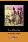 Five O'Clock Tea - William Dean Howells