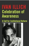 Celebration of Awareness: A Call for Institutional Revolution - Ivan Illich